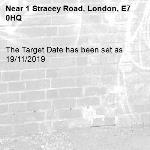 The Target Date has been set as 19/11/2019-1 Stracey Road, London, E7 0HQ