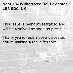 This issue is being investigated and will be resolved as soon as possible.  Thank you for using Love Leicester. You're making a real difference.-134 Wilberforce Rd, Leicester LE3 0DG, UK