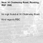 No sign found at 36 Cholmeley Road.  Kind regards RBC-36 Cholmeley Road, Reading, RG1 3NQ