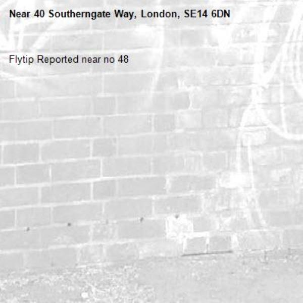 Flytip Reported near no 48-40 Southerngate Way, London, SE14 6DN