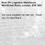 We have emptied the litter bin. Thank you for reporting it.-Dhl Logistics Warehouse Montfichet Road, London, E20 1EH