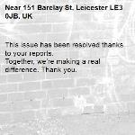 This issue has been resolved thanks to your reports. Together, we're making a real difference. Thank you. -151 Barclay St, Leicester LE3 0JB, UK