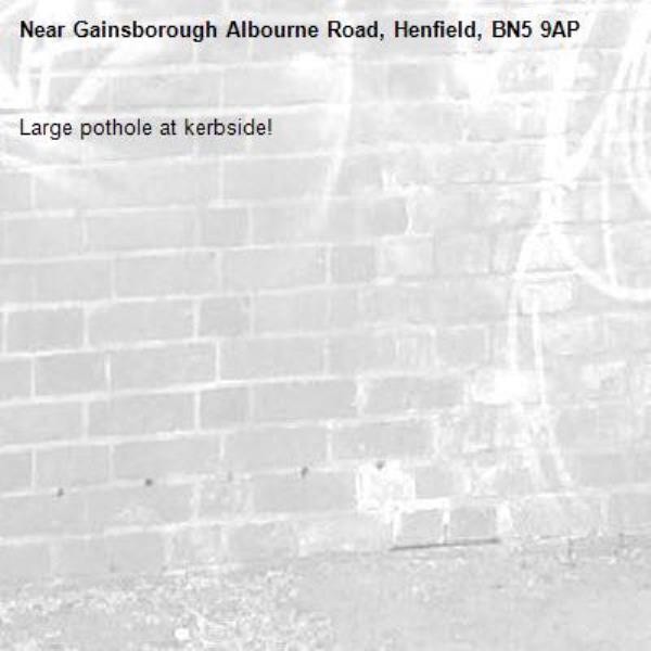 Large pothole at kerbside!-Gainsborough Albourne Road, Henfield, BN5 9AP