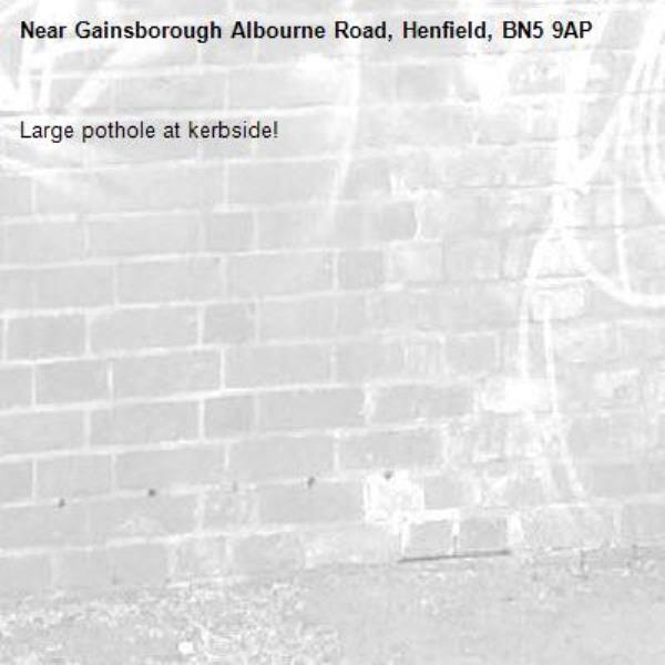 Large pothole at kerbside!-Gainsborough Albourne Road, Henfield, BN5 9AP