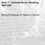 Being forwarded to Parks to look at-17 Orchard Grove, Reading, RG4 6NF