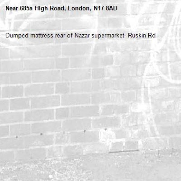 Dumped mattress rear of Nazar supermarket- Ruskin Rd-685a High Road, London, N17 8AD