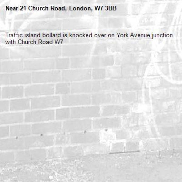 Traffic island bollard is knocked over on York Avenue junction with Church Road W7-21 Church Road, London, W7 3BB