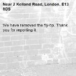 We have removed the fly-tip. Thank you for reporting it.-2 Kelland Road, London, E13 8DS