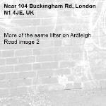 More of the same litter on Ardleigh Road image 2-104 Buckingham Rd, London N1 4JE, UK