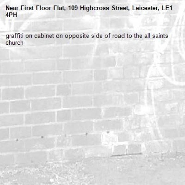 graffiti on cabinet on opposite side of road to the all saints church-First Floor Flat, 109 Highcross Street, Leicester, LE1 4PH