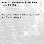 We have removed the fly-tip. Thank you for reporting it.-101a Katherine Road, East Ham, E6 1EN