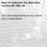 We have removed the fly-tip. Thank you for reporting it.-92 Katherine Rd, East Ham, London E6 1EN, UK