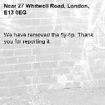 We have removed the fly-tip. Thank you for reporting it.-27 Whitwell Road, London, E13 0EG