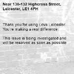 Thank you for using Love Leicester. You're making a real difference.  This issue is being investigated and will be resolved as soon as possible -130-132 Highcross Street, Leicester, LE1 4PH