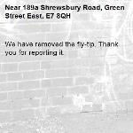 We have removed the fly-tip. Thank you for reporting it.-189a Shrewsbury Road, Green Street East, E7 8QH