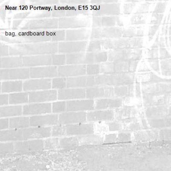 bag, cardboard box-120 Portway, London, E15 3QJ