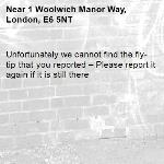 Unfortunately we cannot find the fly-tip that you reported – Please report it again if it is still there-1 Woolwich Manor Way, London, E6 5NT