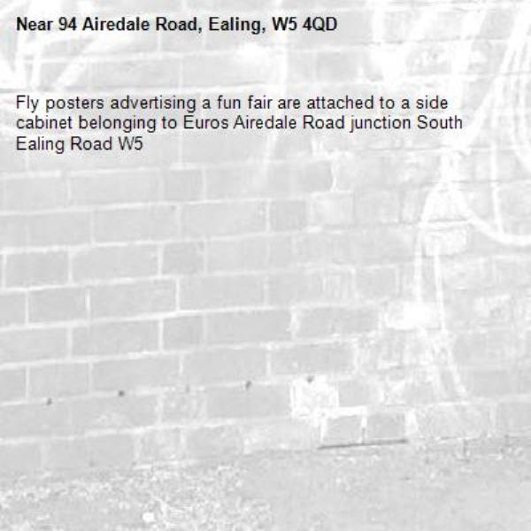 Fly posters advertising a fun fair are attached to a side cabinet belonging to Euros Airedale Road junction South Ealing Road W5 -94 Airedale Road, Ealing, W5 4QD