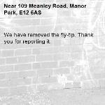 We have removed the fly-tip. Thank you for reporting it.-109 Meanley Road, Manor Park, E12 6AS