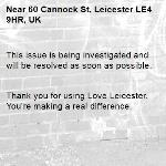 This issue is being investigated and will be resolved as soon as possible.   Thank you for using Love Leicester. You're making a real difference.-60 Cannock St, Leicester LE4 9HR, UK