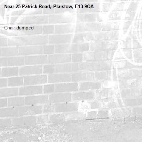 Chair dumped -25 Patrick Road, Plaistow, E13 9QA