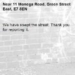 We have swept the street. Thank you for reporting it.-11 Monega Road, Green Street East, E7 8EN