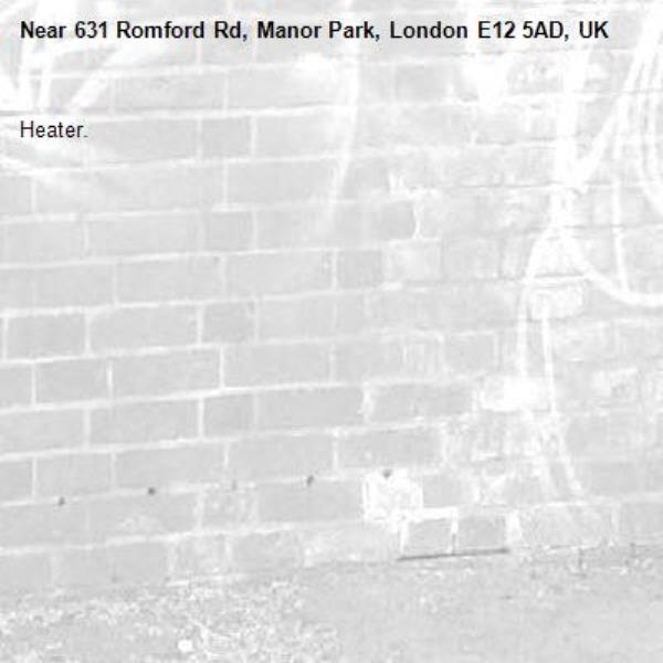 Heater. -631 Romford Rd, Manor Park, London E12 5AD, UK