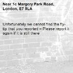 Unfortunately we cannot find the fly-tip that you reported – Please report it again if it is still there-1c Margery Park Road, London, E7 9LA