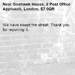 We have swept the street. Thank you for reporting it.-Goshawk House, 2 Post Office Approach, London, E7 0QR