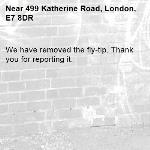 We have removed the fly-tip. Thank you for reporting it.-499 Katherine Road, London, E7 8DR