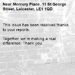 This issue has been resolved thanks to your reports.  Together, we're making a real difference. Thank you. -Mercury Place, 11 St George Street, Leicester, LE1 1QD