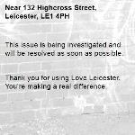 This issue is being investigated and will be resolved as soon as possible.   Thank you for using Love Leicester. You're making a real difference. -132 Highcross Street, Leicester, LE1 4PH