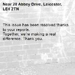 This issue has been resolved thanks to your reports. Together, we're making a real difference. Thank you. -28 Abbey Drive, Leicester, LE4 2TN
