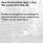 Further investigation is underway to resolve the issue by our supervisors. Thank you for reporting it.-Burford Wharf Apts, 3 Cam Rd, London E15 2SQ, UK