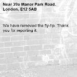 We have removed the fly-tip. Thank you for reporting it.-39a Manor Park Road, London, E12 5AB