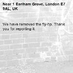 We have removed the fly-tip. Thank you for reporting it.-1 Earlham Grove, London E7 9AL, UK