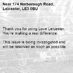 . Thank you for using Love Leicester. You're making a real difference.  This issue is being investigated and will be resolved as soon as possible -174 Narborough Road, Leicester, LE3 0BU