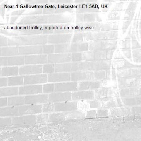 abandoned trolley, reported on trolley wise-1 Gallowtree Gate, Leicester LE1 5AD, UK