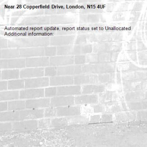 Automated report update, report status set to Unallocated Additional information:  -28 Copperfield Drive, London, N15 4UF