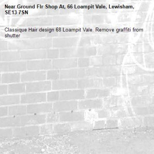 Classique Hair design 68 Loampit Vale. Remove graffiti from shutter-Ground Flr Shop At, 66 Loampit Vale, Lewisham, SE13 7SN