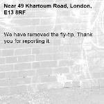We have removed the fly-tip. Thank you for reporting it.-49 Khartoum Road, London, E13 8RF