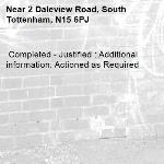Completed - Justified : Additional information: Actioned as Required -2 Daleview Road, South Tottenham, N15 6PJ