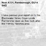 I have passed your report on to the Blackwater Valley Countryside Partnership team as they look after the Frimley Hatches area.-A331, Farnborough, GU14 8AQ