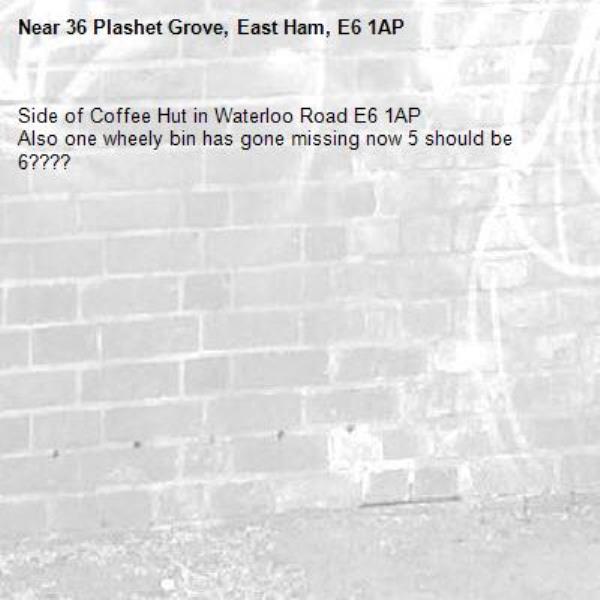 Side of Coffee Hut in Waterloo Road E6 1AP Also one wheely bin has gone missing now 5 should be 6????-36 Plashet Grove, East Ham, E6 1AP