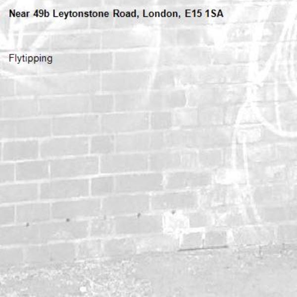 Flytipping-49b Leytonstone Road, London, E15 1SA