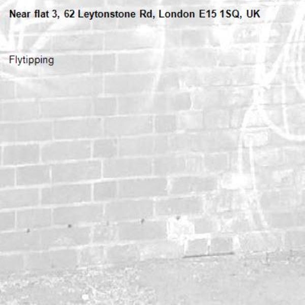 Flytipping -flat 3, 62 Leytonstone Rd, London E15 1SQ, UK