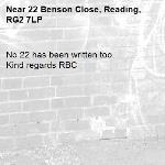No 22 has been written too. Kind regards RBC -22 Benson Close, Reading, RG2 7LP