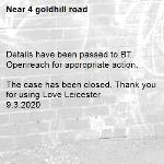 Details have been passed to BT Openreach for appropriate action.  The case has been closed. Thank you for using Love Leicester 9.3.2020-4 goldhill road