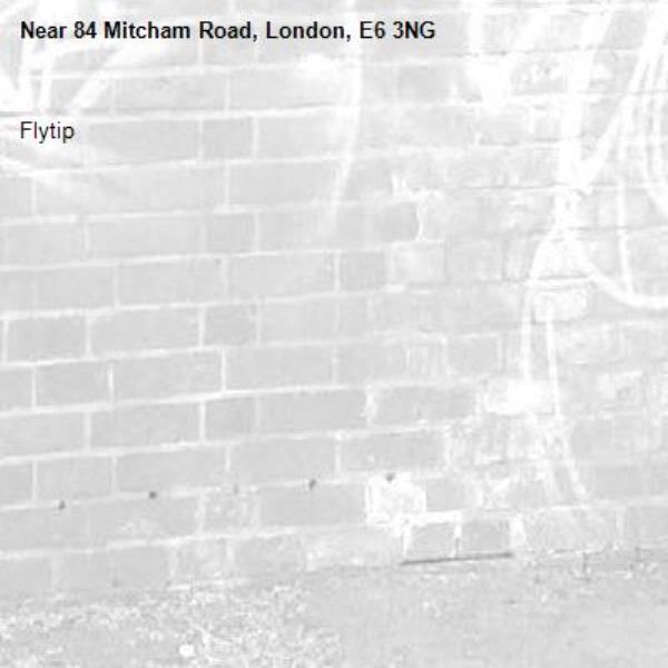 Flytip-84 Mitcham Road, London, E6 3NG