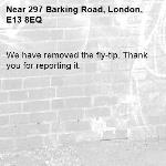 We have removed the fly-tip. Thank you for reporting it.-297 Barking Road, London, E13 8EQ